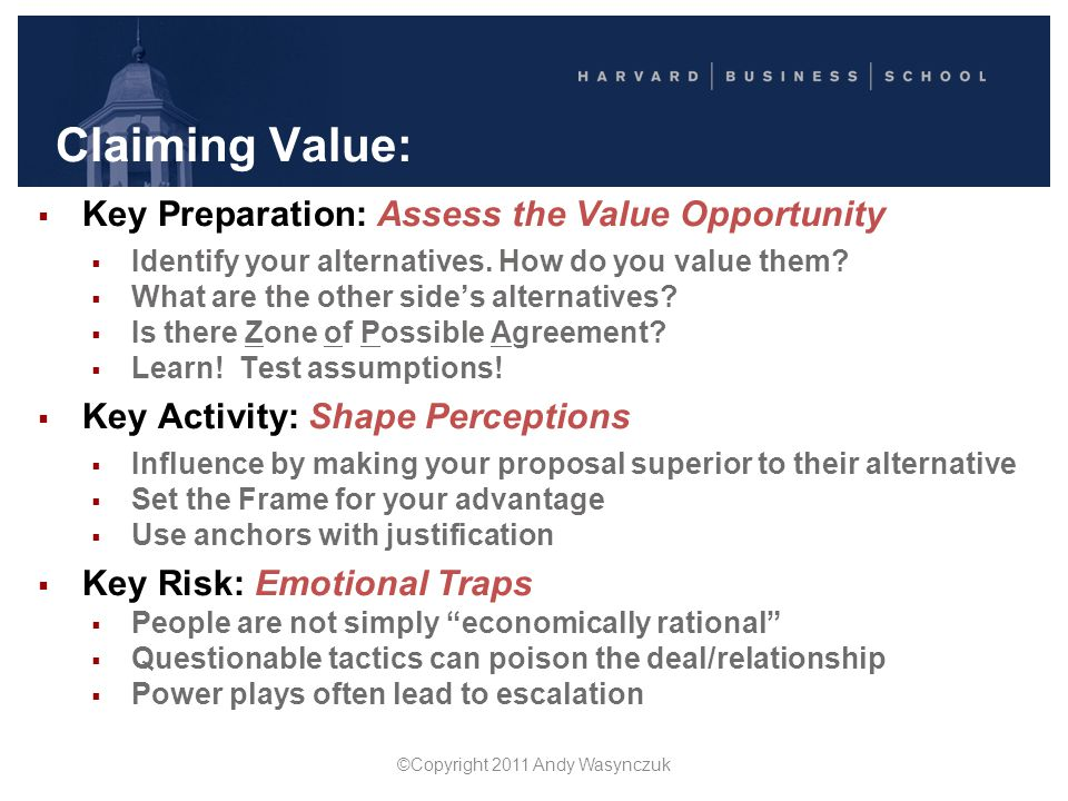 Claiming Value:  Key Preparation: Assess the Value Opportunity  Identify your alternatives. How do you value them?  What are the other side's alter