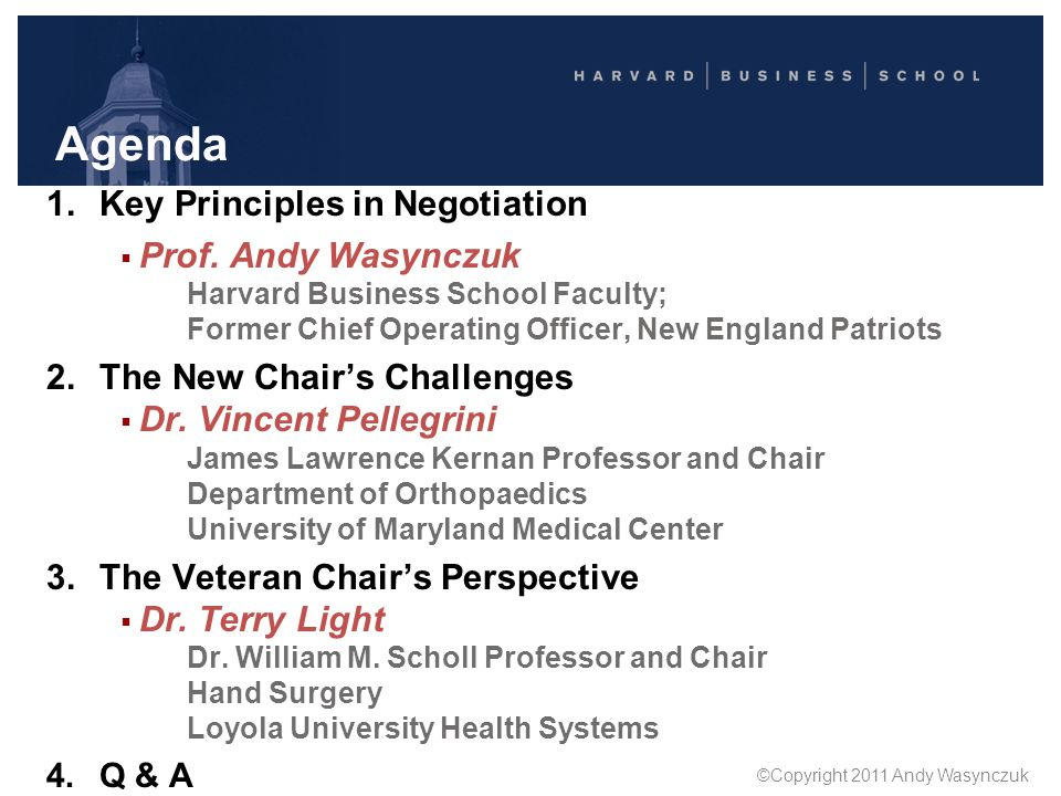 Agenda 1.Key Principles in Negotiation  Prof. Andy Wasynczuk Harvard Business School Faculty; Former Chief Operating Officer, New England Patriots 2.