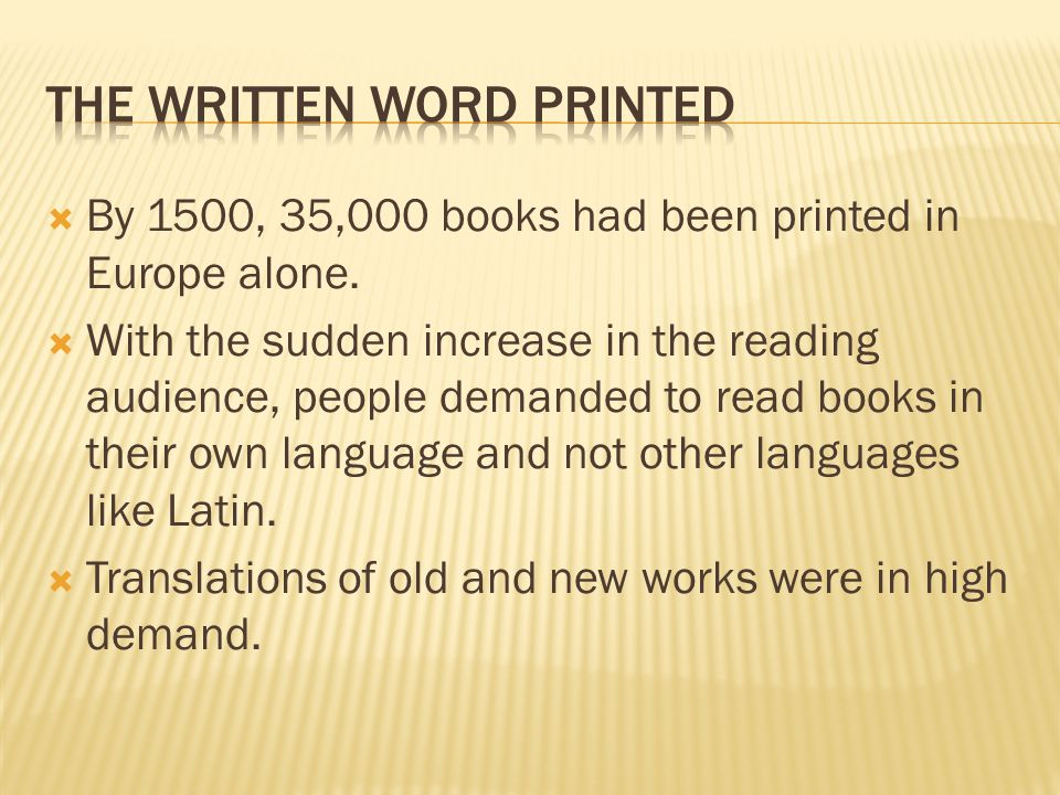  By 1500, 35,000 books had been printed in Europe alone.
