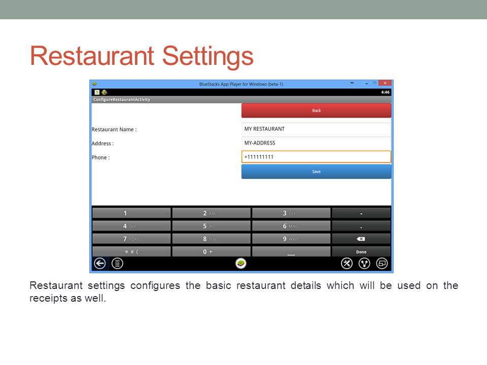Restaurant Settings Restaurant settings configures the basic restaurant details which will be used on the receipts as well.