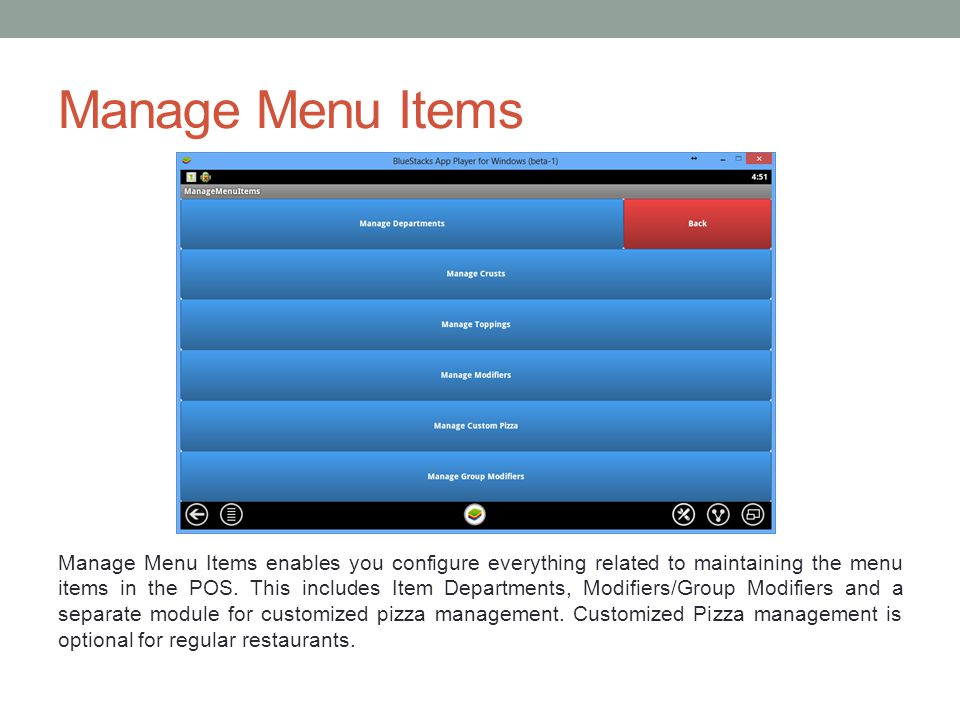Manage Menu Items Manage Menu Items enables you configure everything related to maintaining the menu items in the POS.