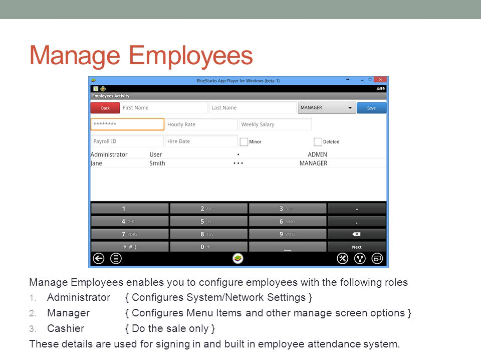 Manage Employees Manage Employees enables you to configure employees with the following roles 1. Administrator{ Configures System/Network Settings } 2