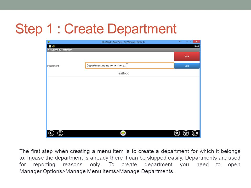 Step 1 : Create Department The first step when creating a menu item is to create a department for which it belongs to. Incase the department is alread