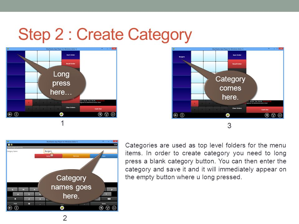 Step 2 : Create Category Categories are used as top level folders for the menu items. In order to create category you need to long press a blank categ