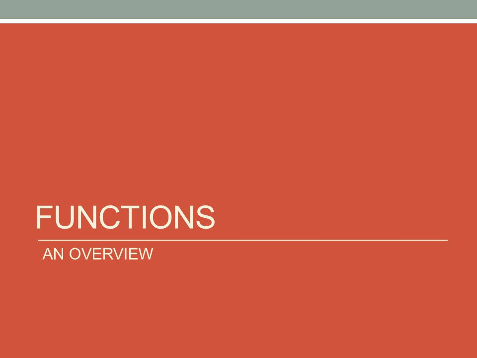 FUNCTIONS AN OVERVIEW