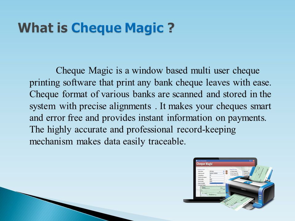 Cheque Magic is a window based multi user cheque printing software that print any bank cheque leaves with ease.