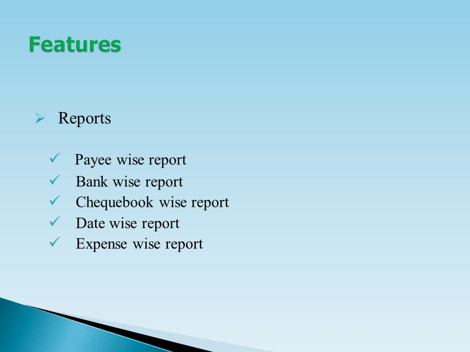  Reports Payee wise report Bank wise report Chequebook wise report Date wise report Expense wise report