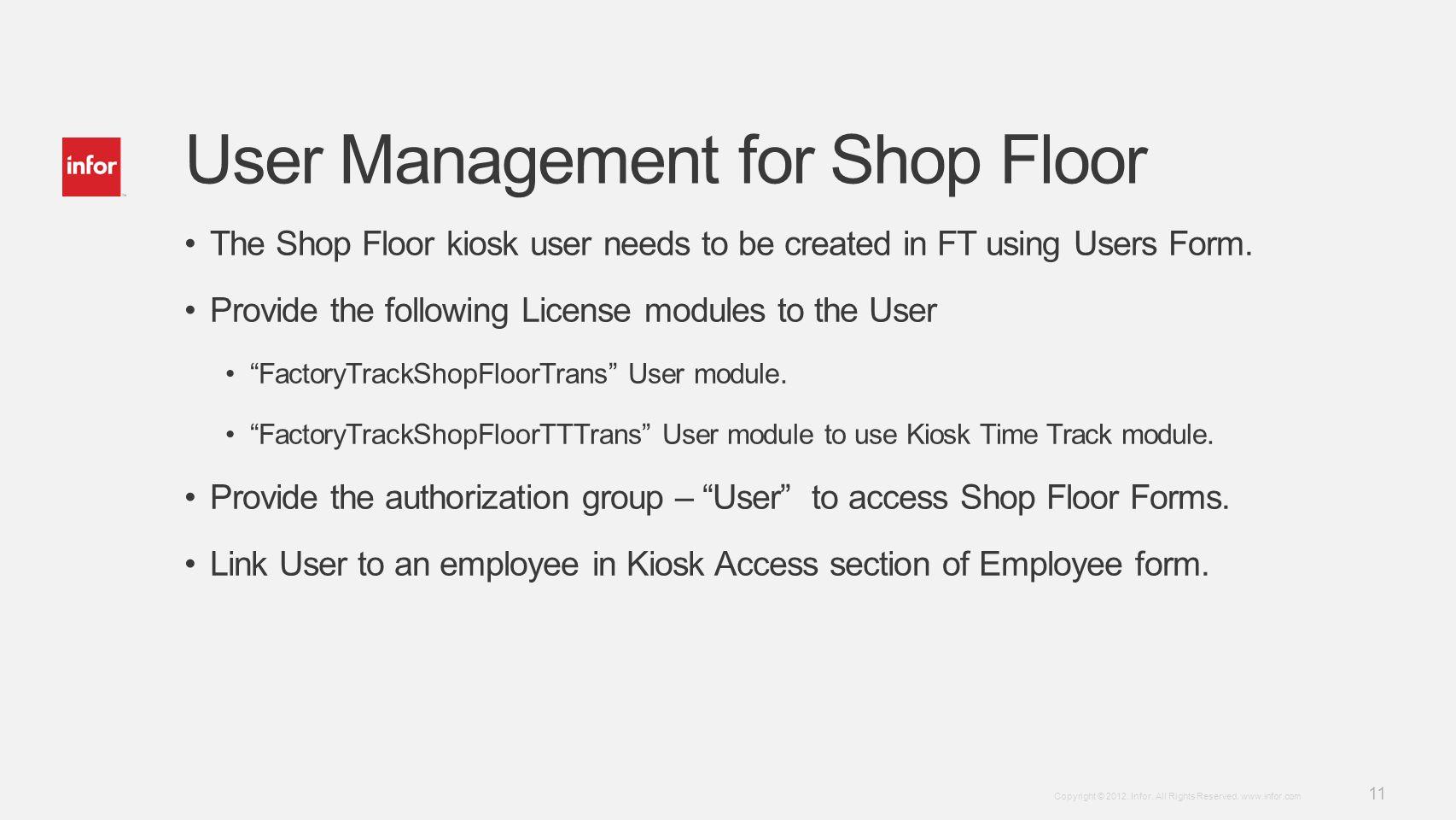 Template v4 September 27, 2012 11 Copyright © 2012. Infor. All Rights Reserved. www.infor.com User Management for Shop Floor The Shop Floor kiosk user