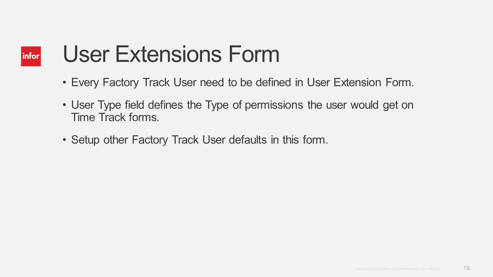 Template v4 September 27, 2012 19 Copyright © 2012. Infor. All Rights Reserved. www.infor.com User Extensions Form Every Factory Track User need to be