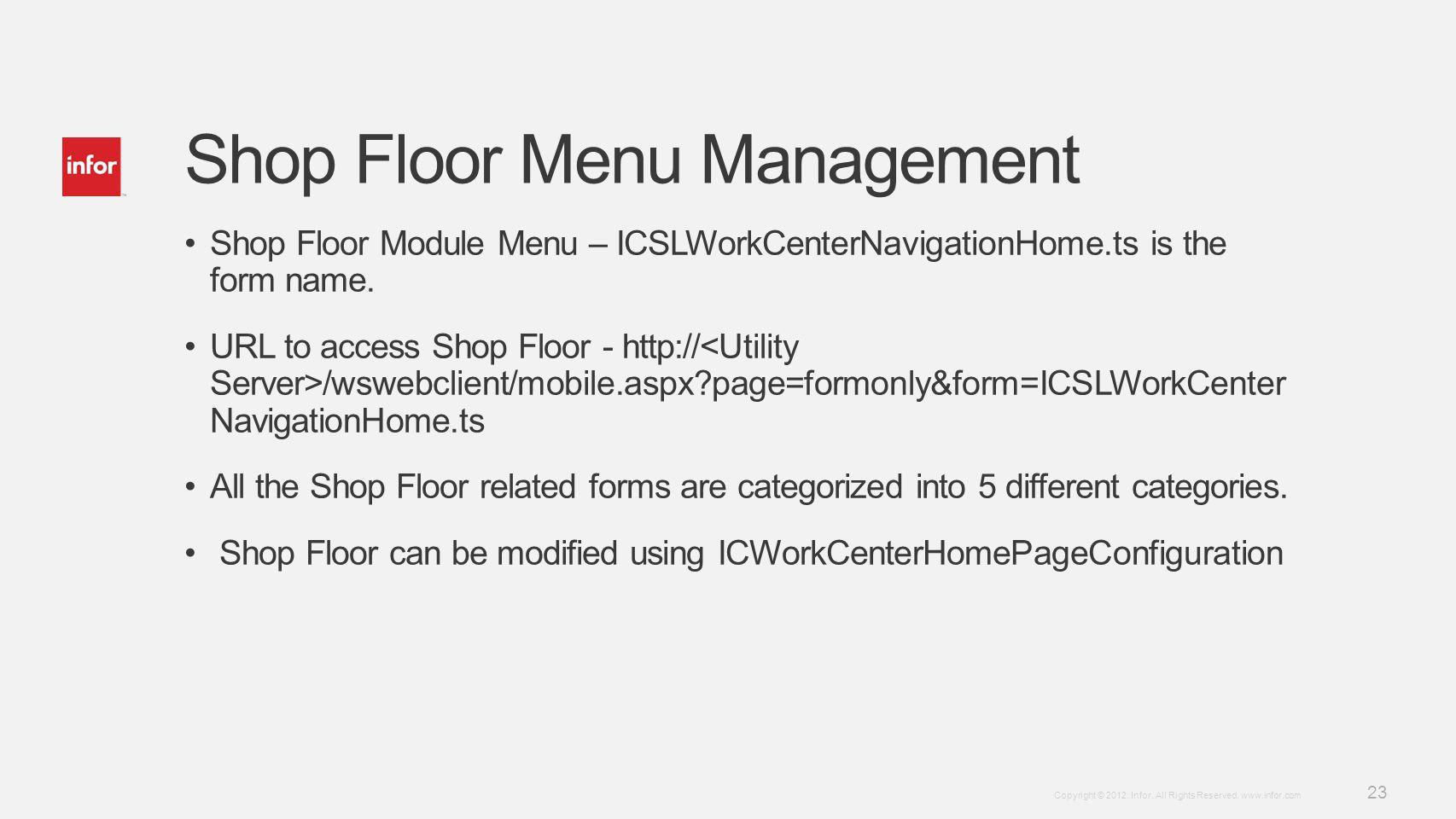 Template v4 September 27, 2012 23 Copyright © 2012. Infor. All Rights Reserved. www.infor.com Shop Floor Menu Management Shop Floor Module Menu – ICSL