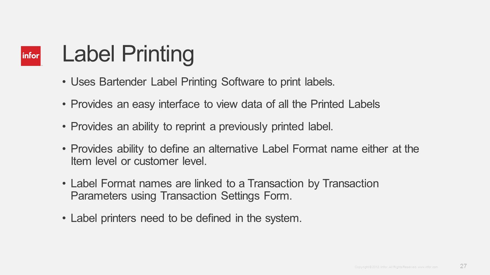 Template v4 September 27, 2012 27 Copyright © 2012. Infor. All Rights Reserved. www.infor.com Label Printing Uses Bartender Label Printing Software to