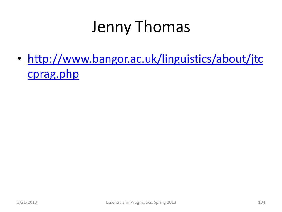 Jenny Thomas http://www.bangor.ac.uk/linguistics/about/jtc cprag.php http://www.bangor.ac.uk/linguistics/about/jtc cprag.php 3/21/2013Essentials in Pr
