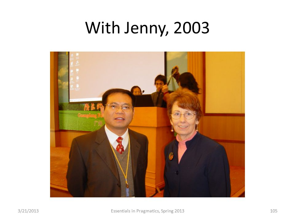 With Jenny, 2003 3/21/2013Essentials in Pragmatics, Spring 2013105