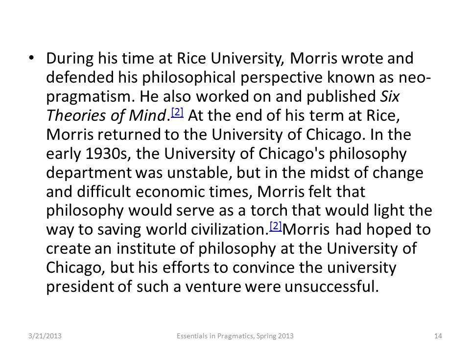 During his time at Rice University, Morris wrote and defended his philosophical perspective known as neo- pragmatism. He also worked on and published