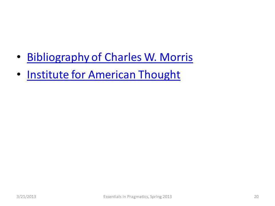 Bibliography of Charles W. Morris Institute for American Thought 3/21/2013Essentials in Pragmatics, Spring 201320
