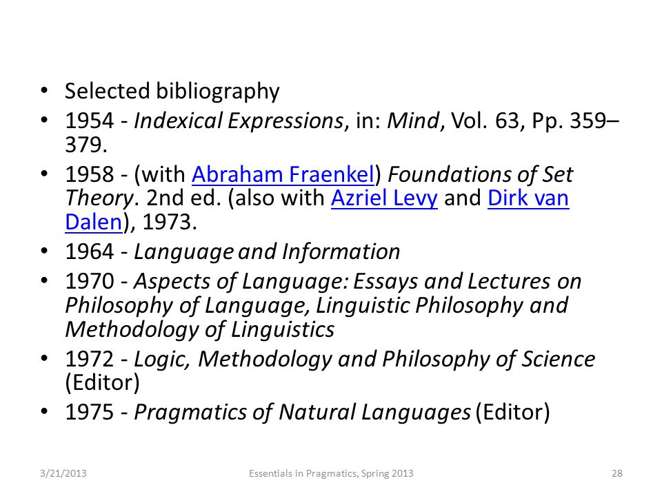 Selected bibliography 1954 - Indexical Expressions, in: Mind, Vol. 63, Pp. 359– 379. 1958 - (with Abraham Fraenkel) Foundations of Set Theory. 2nd ed.
