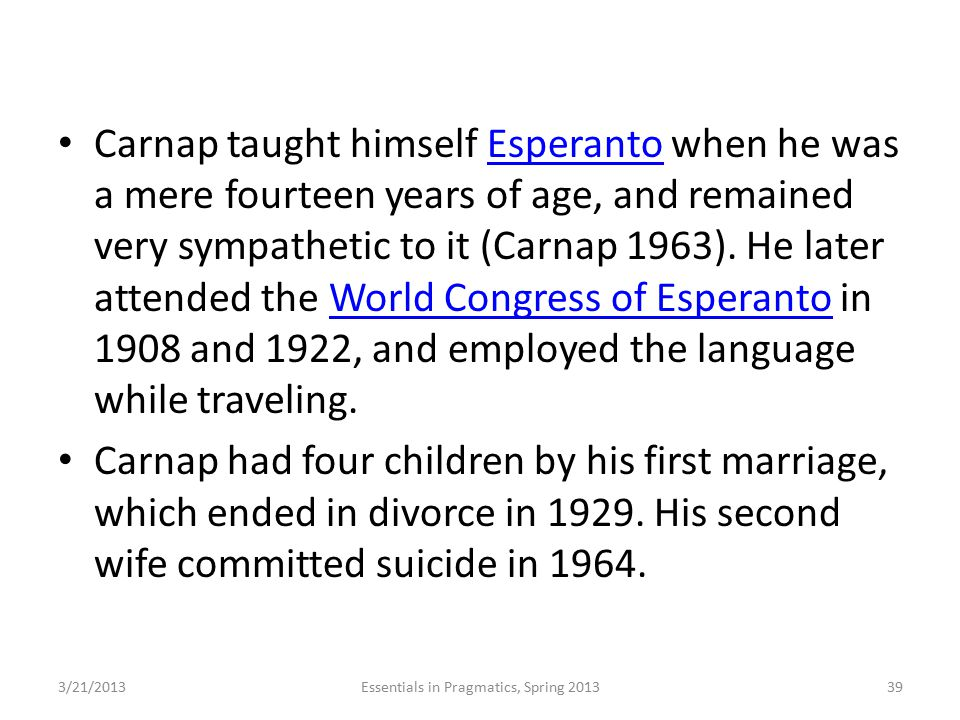 Carnap taught himself Esperanto when he was a mere fourteen years of age, and remained very sympathetic to it (Carnap 1963). He later attended the Wor