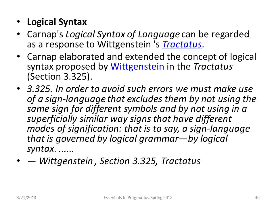 Logical Syntax Carnap's Logical Syntax of Language can be regarded as a response to Wittgenstein 's Tractatus.Tractatus Carnap elaborated and extended