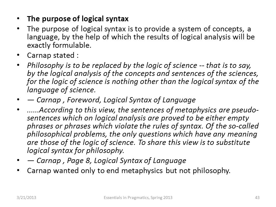 The purpose of logical syntax The purpose of logical syntax is to provide a system of concepts, a language, by the help of which the results of logica