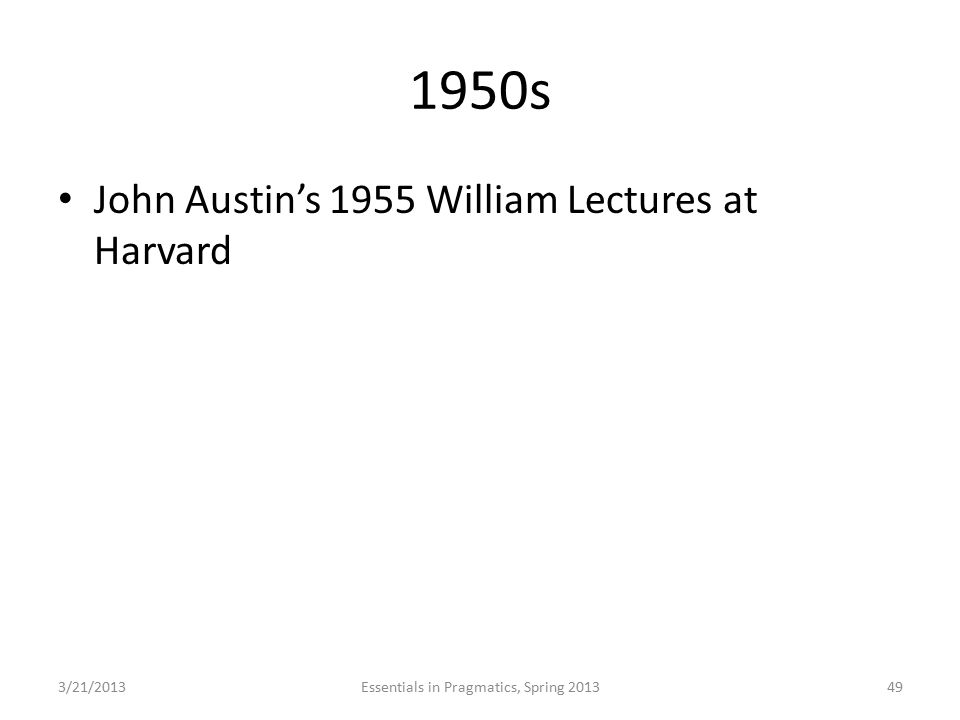 1950s John Austin's 1955 William Lectures at Harvard 3/21/2013Essentials in Pragmatics, Spring 201349