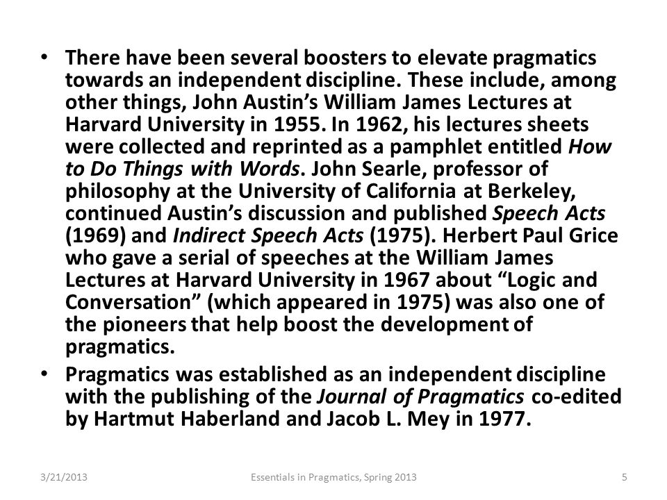 There have been several boosters to elevate pragmatics towards an independent discipline. These include, among other things, John Austin's William Jam
