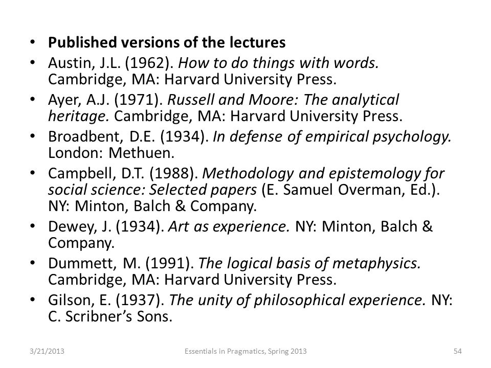 Published versions of the lectures Austin, J.L. (1962). How to do things with words. Cambridge, MA: Harvard University Press. Ayer, A.J. (1971). Russe