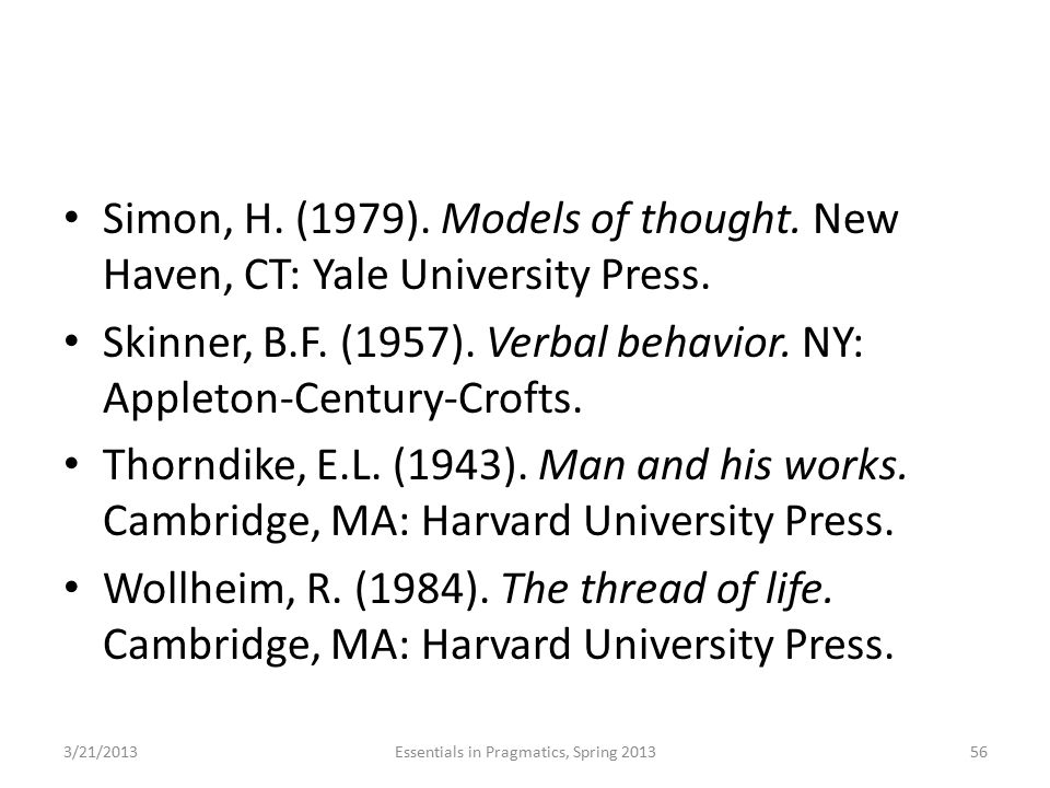 Simon, H. (1979). Models of thought. New Haven, CT: Yale University Press. Skinner, B.F. (1957). Verbal behavior. NY: Appleton-Century-Crofts. Thorndi