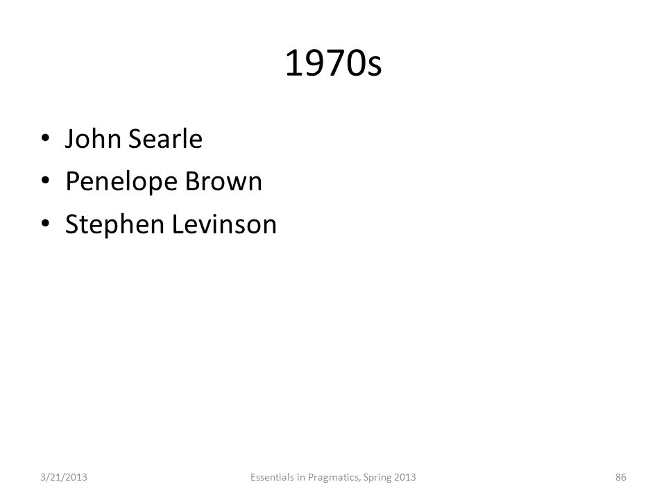 1970s John Searle Penelope Brown Stephen Levinson 3/21/2013Essentials in Pragmatics, Spring 201386