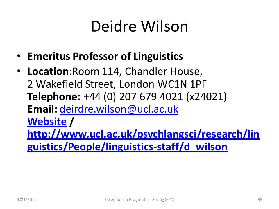 Deidre Wilson Emeritus Professor of Linguistics Location:Room 114, Chandler House, 2 Wakefield Street, London WC1N 1PF Telephone: +44 (0) 207 679 4021