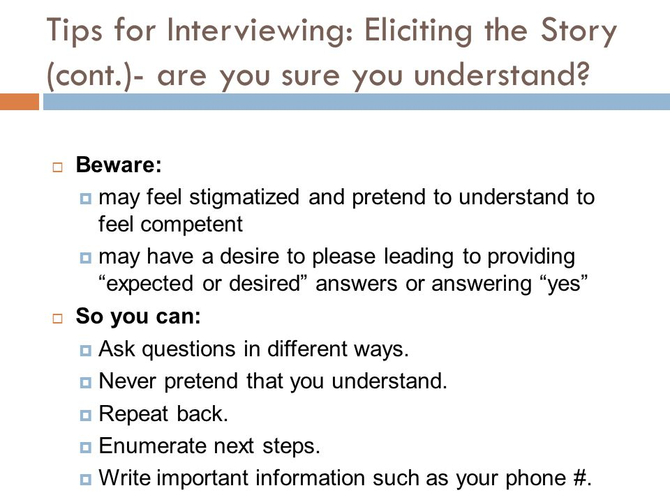 Tips for Interviewing: Eliciting the Story (cont.)- are you sure you understand.