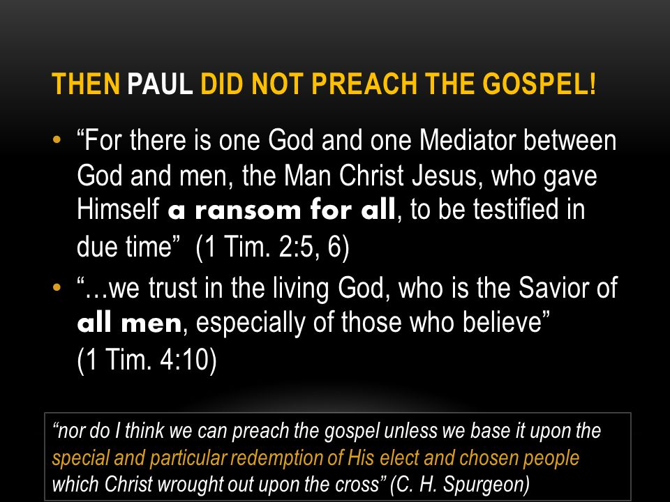 "THEN PAUL DID NOT PREACH THE GOSPEL! ""For there is one God and one Mediator between God and men, the Man Christ Jesus, who gave Himself a ransom for a"