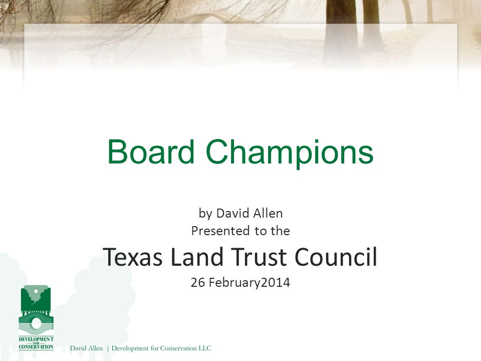 Board Champions by David Allen Presented to the Texas Land Trust Council 26 February2014