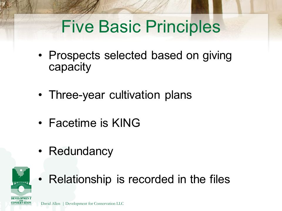 Five Basic Principles Prospects selected based on giving capacity Three-year cultivation plans Facetime is KING Redundancy Relationship is recorded in the files