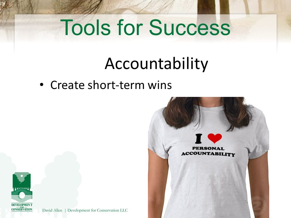 Tools for Success Accountability Create short-term wins