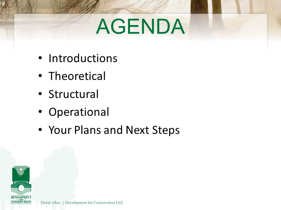 AGENDA Introductions Theoretical Structural Operational Your Plans and Next Steps