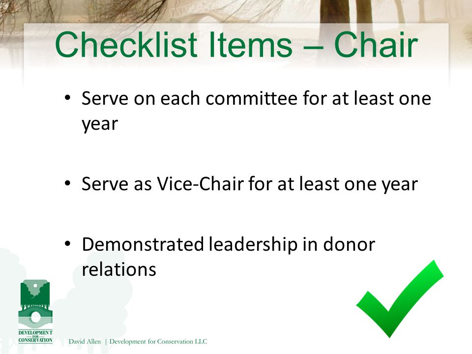 Checklist Items – Chair Serve on each committee for at least one year Serve as Vice-Chair for at least one year Demonstrated leadership in donor relations