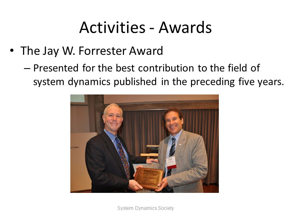 Activities - Awards The Jay W. Forrester Award – Presented for the best contribution to the field of system dynamics published in the preceding five y
