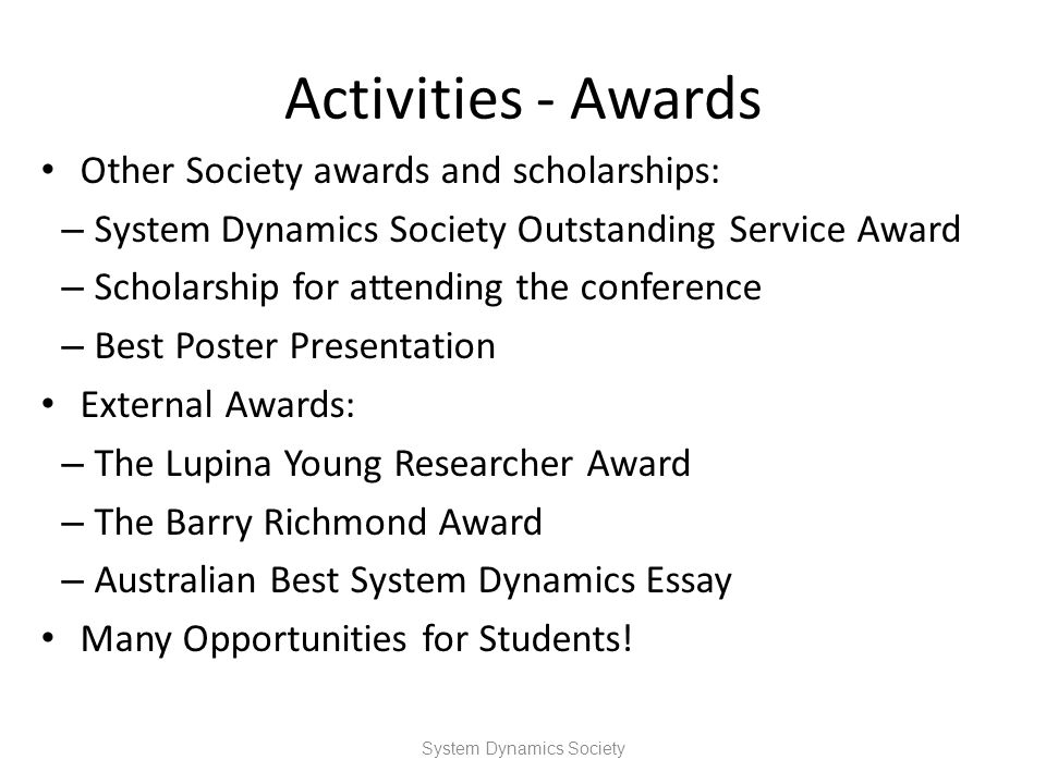 Activities - Awards Other Society awards and scholarships: – System Dynamics Society Outstanding Service Award – Scholarship for attending the confere