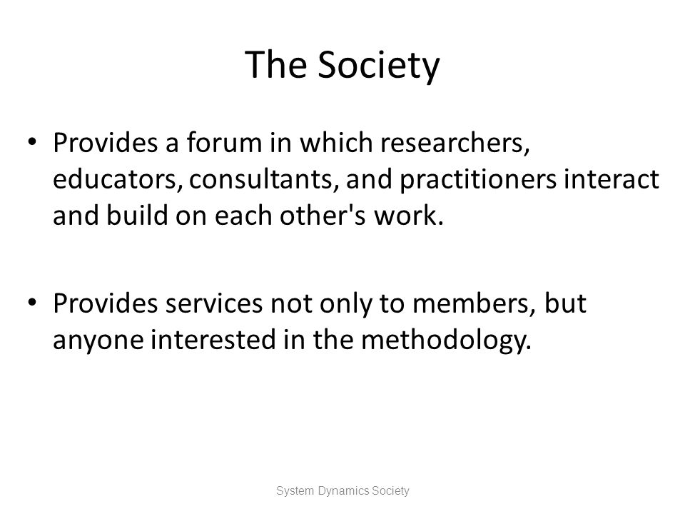 The Society Provides a forum in which researchers, educators, consultants, and practitioners interact and build on each other's work. Provides service