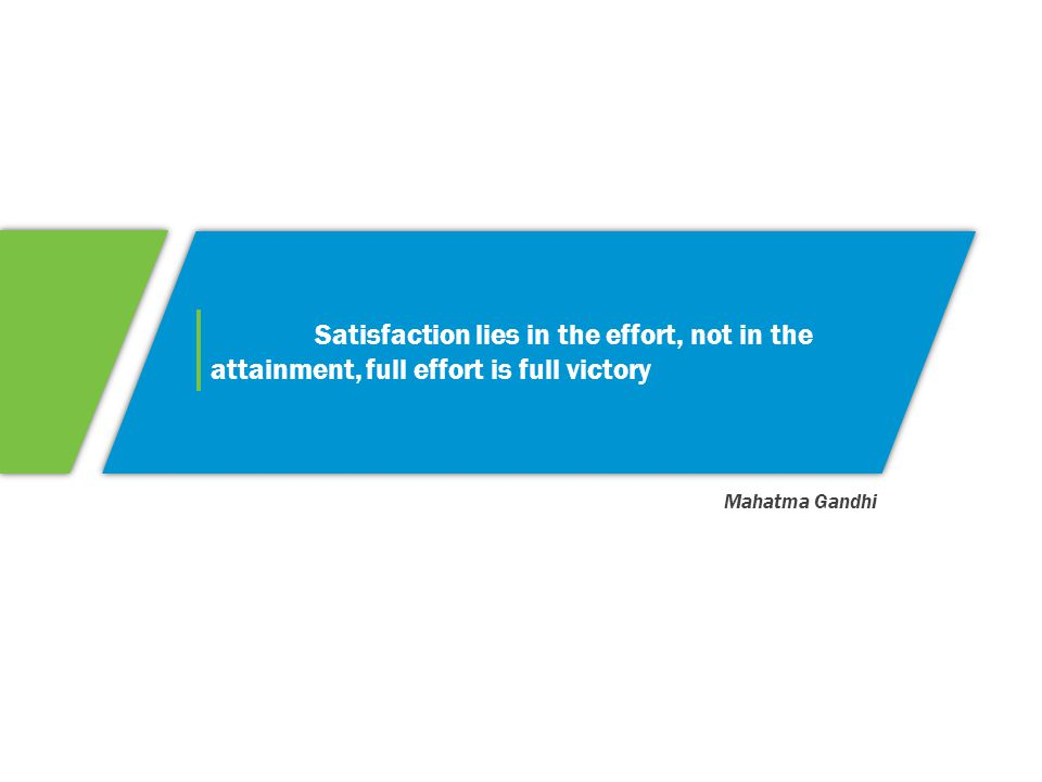 Satisfaction lies in the effort, not in the attainment, full effort is full victory Mahatma Gandhi