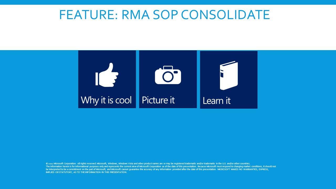 FEATURE: RMA SOP CONSOLIDATE © 2012 Microsoft Corporation.