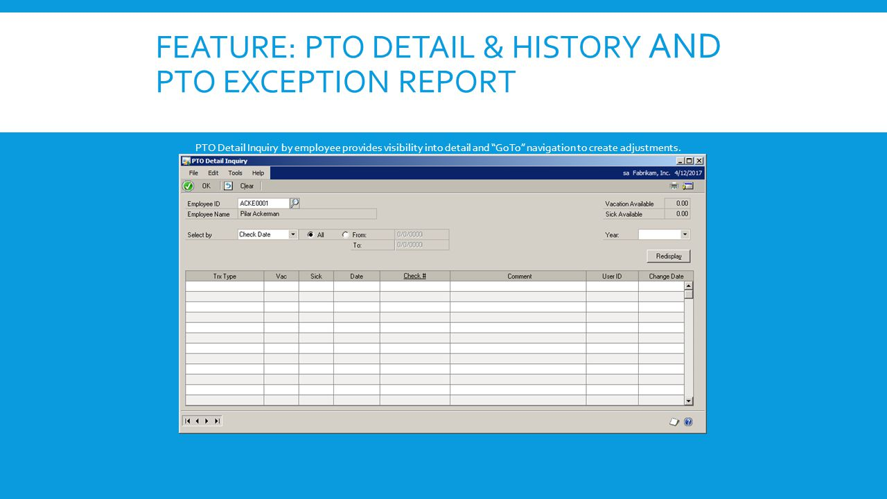 "PTO Detail Inquiry by employee provides visibility into detail and ""GoTo"" navigation to create adjustments."