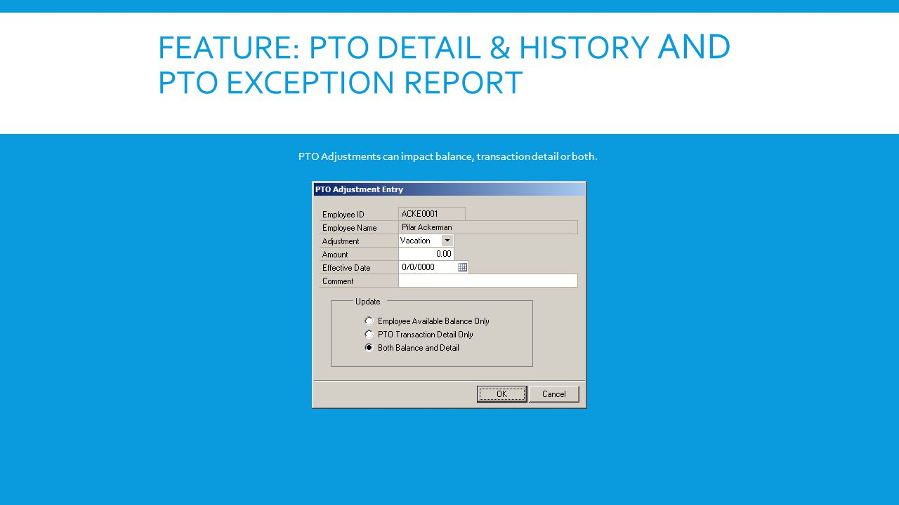 FEATURE: PTO DETAIL & HISTORY AND PTO EXCEPTION REPORT PTO Adjustments can impact balance, transaction detail or both.