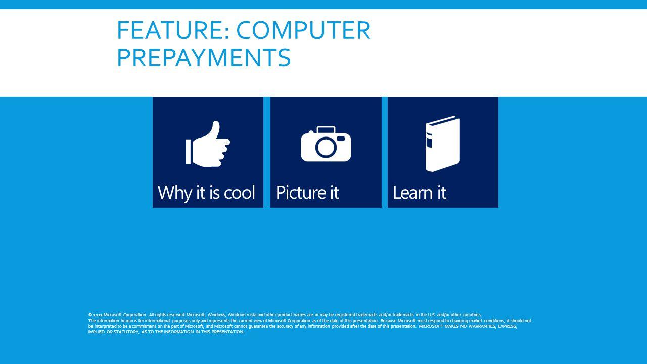 FEATURE: COMPUTER PREPAYMENTS © 2012 Microsoft Corporation.