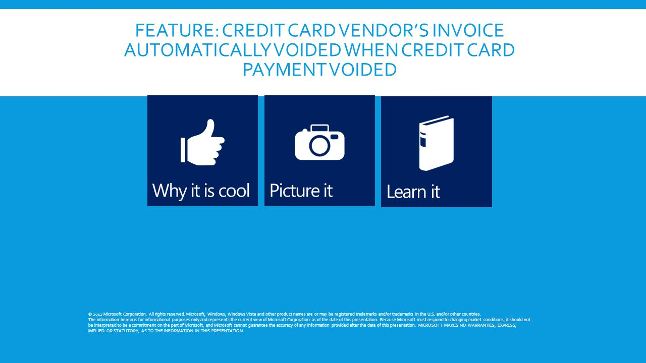 FEATURE: CREDIT CARD VENDOR'S INVOICE AUTOMATICALLY VOIDED WHEN CREDIT CARD PAYMENT VOIDED © 2012 Microsoft Corporation. All rights reserved. Microsof