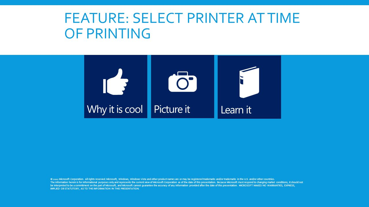 FEATURE: SELECT PRINTER AT TIME OF PRINTING © 2012 Microsoft Corporation.