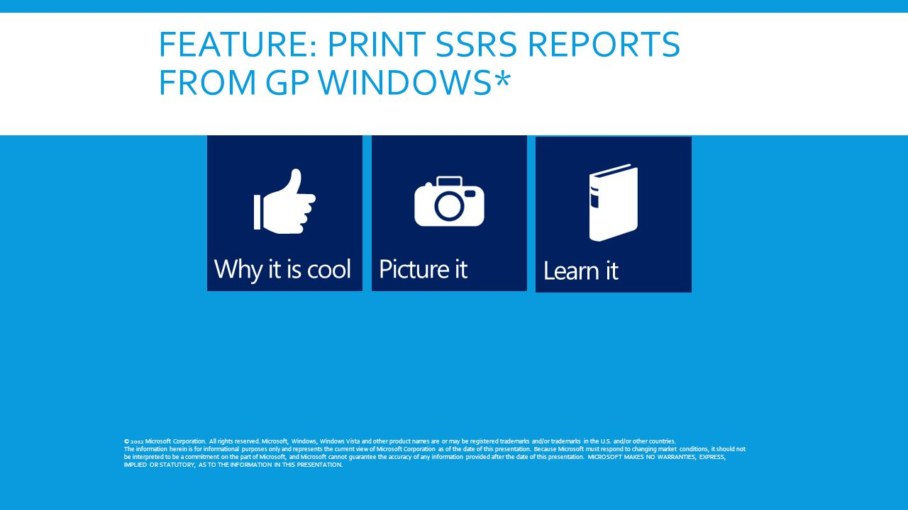 FEATURE: PRINT SSRS REPORTS FROM GP WINDOWS* © 2012 Microsoft Corporation. All rights reserved. Microsoft, Windows, Windows Vista and other product na