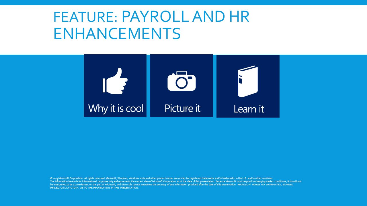 FEATURE: PAYROLL AND HR ENHANCEMENTS © 2013 Microsoft Corporation.