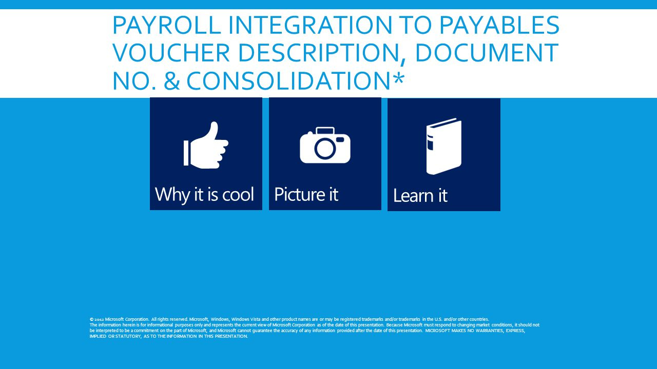 PAYROLL INTEGRATION TO PAYABLES VOUCHER DESCRIPTION, DOCUMENT NO. & CONSOLIDATION* © 2012 Microsoft Corporation. All rights reserved. Microsoft, Windo
