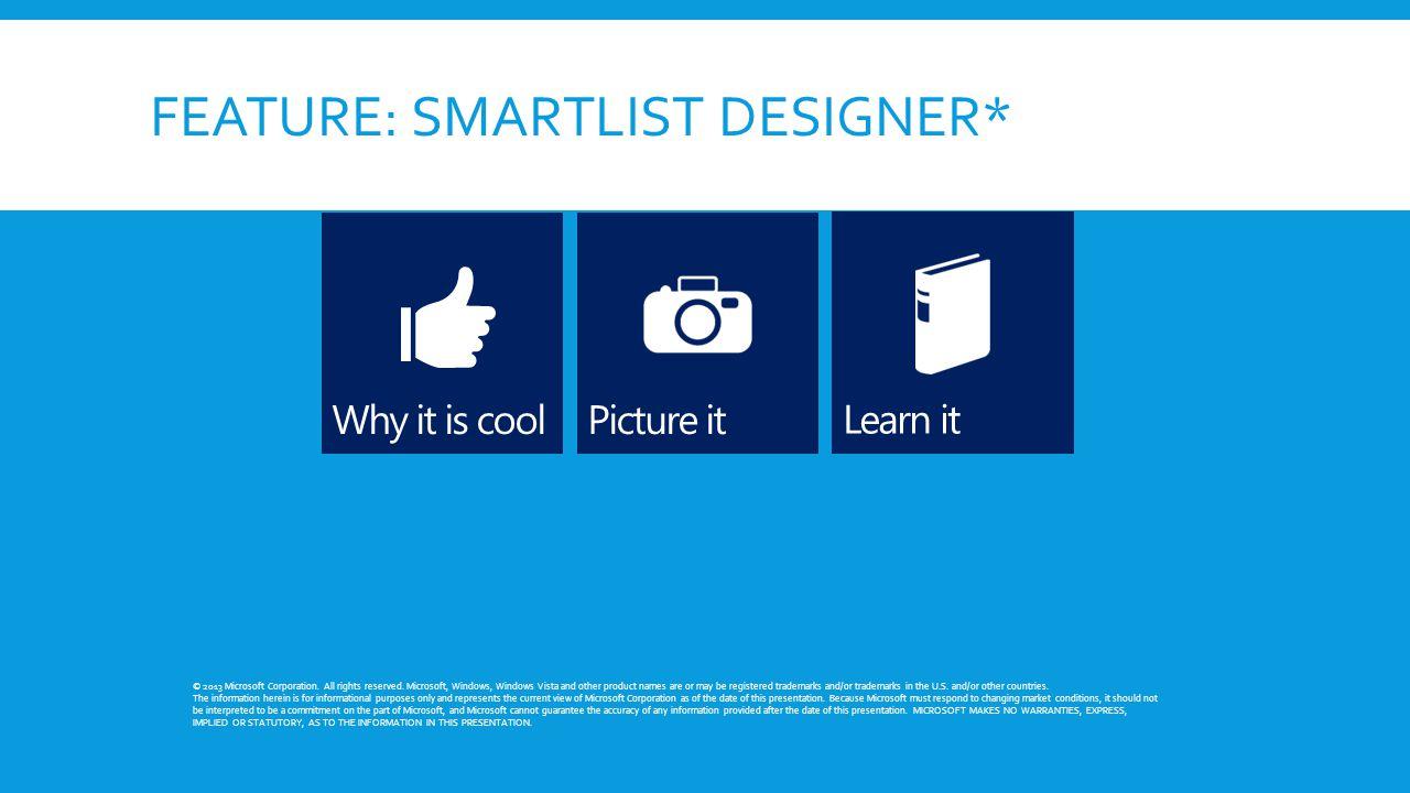FEATURE: SMARTLIST DESIGNER* © 2013 Microsoft Corporation.